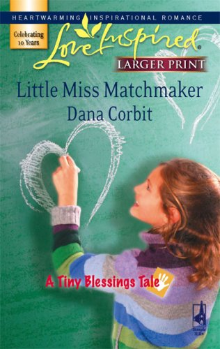Little Miss Matchmaker (A Tiny Blessings Tale #4) (Larger Print Love Inspired #416) [Large Print]