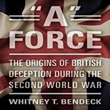 'A' Force: The Origins of British Deception During the Second World War Audiobook by Whitney T. Bendeck Narrated by Derek Perkins