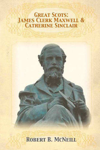 Robert B. McNeill - Great Scots: James Clerk Maxwell and Catherine Sinclair (English Edition)