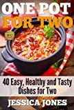 One Pot for Two: 40 Easy, Healthy and Tasty Dishes for Two