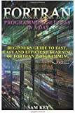Fortran Programming success in a day: Beginners guide to fast, easy and efficient learning of FORTRAN programming