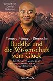 Buddha und die Wissenschaft vom Gl�ck: Ein tibetischer Meister zeigt, wie Meditation den K�rper und das Bewusstsein ver�ndert - Vorwort von Daniel Goleman