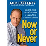 Now or Never: Getting Down to the Business of Saving Our American Dream ~ Jack Cafferty
