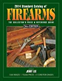 2014 Standard Catalog of Firearms: The Collectors Price & Reference Guide