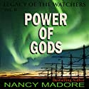 Power of Gods: Legacy of the Watchers, Book 2 (       UNABRIDGED) by Nancy Madore Narrated by Anne Johnstonbrown