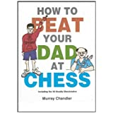 How to Beat Your Dad at Chess (Gambit chess)by Murray Chandler