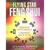 Flying Star Feng Shui: Change your Energy; Change your Luck ~ Stephen Skinner