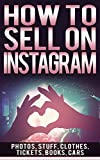 How To Sell On Instagram: Sell Photos Online, Sell Your Stuff, Sell Online, Sell Clothes Online, Sell Tickets Online, Sell Books Online, Sell Car Online Book