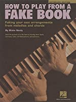 How to Play from a Fake Book: Faking Your Own Arrangements from Melodies and Chords : Keyboard Edition