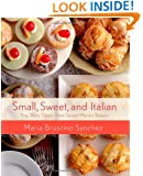Small, Sweet, and Italian: Tiny, Tasty Treats from Sweet Maria's Bakery