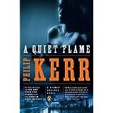A Quiet Flame: A Bernie Gunther Novel ~ Philip Kerr
