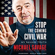 Stop the Coming Civil War: My Savage Truth (       UNABRIDGED) by Michael Savage Narrated by Barry Baer