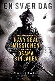 En svær dag: En førstehåndsberetning om Navy Seal missionen, der dræbte Osama Bin Laden (Danish Edition)