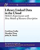 Library Linked Data in the Cloud: OCLC's Experiments with New Models of Resource Description (Synthesis Lectures on the Se...