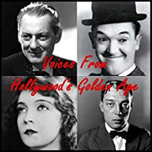 Voices from Hollywood's Golden Age  by Stan Laurel, Buster Keaton, Lillian Gish, Ethel Barrymore, John Barrymore, Lionel Barrymore Narrated by Stan Laurel, Buster Keaton, Lillian Gish, Ethel Barrymore, John Barrymore