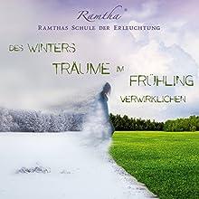 Des Winters Träume im Frühling verwirklichen Hörbuch von  Ramtha Gesprochen von: Renate Kreidler