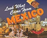 Look What Came From Mexico (Turtleback School & Library Binding Edition) (0613296850) by Harvey, Miles