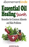 Essential Oil Healing Secrets : Aromatherapy Guide Book for Beginners to Cure Common Ailments and Skin Problems with quick tips to make simple recipes at Home (English Edition)