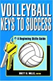 Volleyball: Keys to Success; A Beginning Skills Guide (0945483651) by Brett Mills