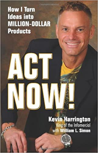 Act Now!: How I Turn Ideas into Million-Dollar Products