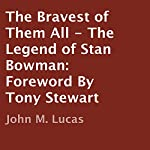 The Bravest of Them All: The Legend of Stan Bowman | John M. Lucas,Tony Stewart (foreword)