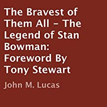 The Bravest of Them All: The Legend of Stan Bowman (       UNABRIDGED) by John M. Lucas, Tony Stewart (foreword) Narrated by Heidi Mattson