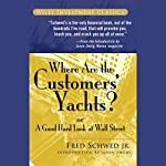 Where Are the Customers' Yachts?: or A Good Hard Look at Wall Street | Fred Schwed Jr.,Peter Arno