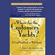 Where Are the Customers' Yachts?: or A Good Hard Look at Wall Street Audiobook by Fred Schwed Jr., Peter Arno Narrated by Mark Moseley