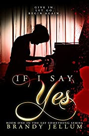 If I Say Yes (The Say Something Series Book 1)