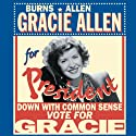 Gracie for President: Burns & Allen Radio/TV Program by George Burns Narrated by George Burns, Gracie Allen