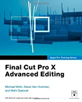 Apple Pro Training Series: Final Cut Pro X Advanced Editing Front Cover