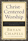 Christ-Centered Worship: Letting the Gospel Shape Our Practice (0801036402) by Chapell, Bryan