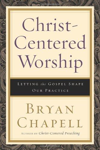 Christ-Centered Worship: Letting the Gospel Shape Our...