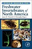 Field Guide to Freshwater Invertebrates of North America: n/a (Field Guide To... (Academic Press))
