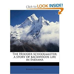 The Hoosier Schoolmaster A Story of Backwoods Life in Indiana Edward Eggleston