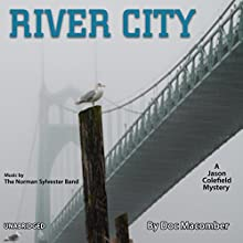 River City: A Jason Colefield Mystery, Book 1 (       UNABRIDGED) by Doc Macomber Narrated by Jerry Lyden, Giz Coughlin, Todd Lewis, Kate Nicole Hunter, Padraic A Harrison, Nathan Roach