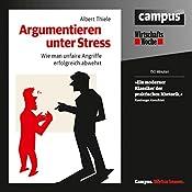 Argumentieren unter Stress: Wie man unfaire Angriffe erfolgreich abwehrt   [Albert Thiele]