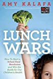 Amy Kalafa Lunch Wars: How to Start a School Food Revolution and Win the Battle for Our Children's Health