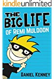 The Big Life of Remi Muldoon: (A Hilarious Adventure For Children Ages 7-12)