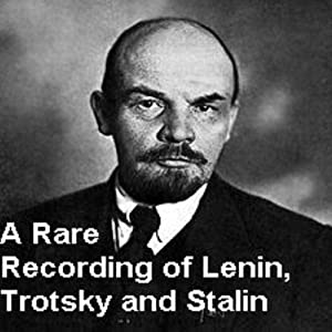 A Rare Recording of Lenin, Trotsky and Stalin (       UNABRIDGED) by Vladimir Lenin, Leon Trotsky, Josef Stalin Narrated by Vladimir Lenin, Leon Trotsky, Josef Stalin