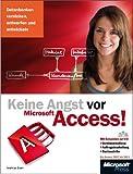 Keine Angst vor Microsoft Access! - f�r Access 2007 bis 2013: Datenbanken verstehen, entwerfen und entwickeln; f�r Access 2007 bis 2013
