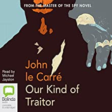Our Kind of Traitor | Livre audio Auteur(s) : John le Carré Narrateur(s) : Michael Jayston
