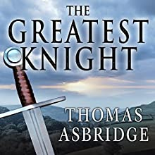 The Greatest Knight: The Remarkable Life of William Marshal, the Power Behind Five English Thrones (       UNABRIDGED) by Thomas Asbridge Narrated by Derek Perkins