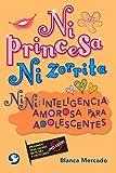 Ni princesa ni zorrita: Nini: Inteligencia amorosa para adolescentes (Spanish Edition)