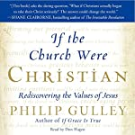 If the Church Were Christian: Rediscovering the Values of Jesus | Philip Gulley