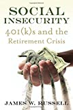 "James W. Russell, ""Social Insecurity: 401(k)s and the Retirement Crisis"" (Beacon Press, 2014)"