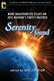 cover of Serenity Found: More Unauthorized Essays on Joss Whedon's Firefly Universe (Smart Pop series)
