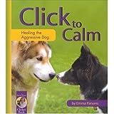 Click to Calm: Healing the Aggressive Dog (English Edition)
