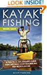 "Kayak Fishing Made Easy - ""A Practica..."