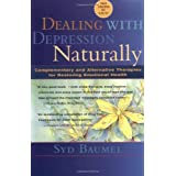 Dealing with Depression Naturally: Complementary and Alternatives Therapies for Restoring Emotional Healthby Syd Baumel